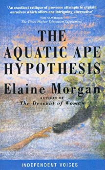 The Aquatic Ape Hypothesis: Most Credible Theory of Human Evolution di [Morgan, Elaine]
