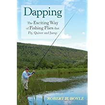 Dapping: The Exciting Way of Fishing Flies that Fly, Quiver and Jump