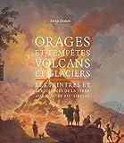 Orages et tempêtes, volcans et glaciers. Les peintres et les sciences de la Terre aux XVIII et XIXe