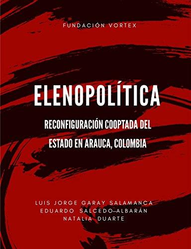Elenopolítica: Reconfiguración Cooptada del Estado en Arauca, Colombia