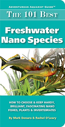 The 101 Best Freshwater Nano Species: How to Choose & Keep Hardy, Brilliant, Fascinating Nano Fishes, Plants & Invertebrates (Adventurous Aquarist Guide™) (English Edition)