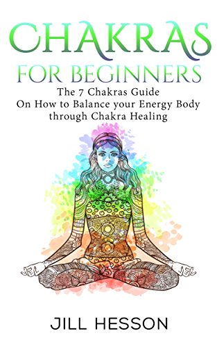Chakras For Beginners: The 7 Chakras Guide On How to Balance ...