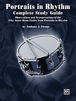 """Portraits in Rhythm: Complete Study Guide: Observations and Interpretations of the Fifty Snare Drum Etudes from """"Portraits in Rhythm"""" de [Cirone, Anthony J.]"""