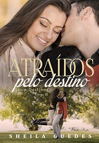 Atraídos pelo destino (Série Destinos Livro 3) (Portuguese Edition) por Sheila Guedes