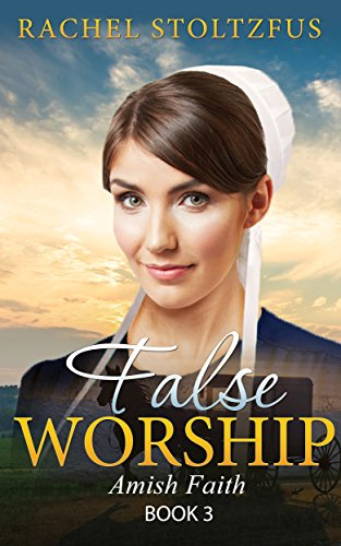 False Worship Book 3 Amish Faith False Worship Series