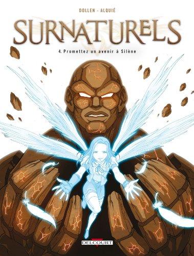 Surnaturels T04 - Promettez un avenir à Silene