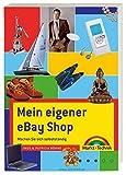 Mein eigener eBay Shop - Der Bestseller, ganz neu und noch besser: Machen Sie sich selbstständig (Sonstige Bücher M+T)