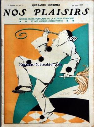 NOS PLAISIRS [No 11] du 13/03/1927 - LES PROPOS D'UN SCEPTIQUE CARNAVAL ET MI-CAREME, PAR LEONIC LES ACTUALITES A PROPOS DES AUTOMATES, PAR SUZANNE NORMAND LES ECHOS DU PARLEMENT... ET D'AILLEURS, PAR JEAN KERY LE COCOTIER, ROI DES VEGETAUX, PAR CLAUDE ALBARET LA RECONNAISSANCE DU PORTEFEUILLE, FILM PARLANT, PAR JOSE GERMAIN LES CAUSERIES DE BONNE-MAMAN - LES AFFLIGEES LA MORT DU VAUTOUR DE LA SIERRA, GRAND ROMAN D'AMOUR ET D'AVENTURES, PAR GEORGES CLAVIGNY LE PLAISIR D'ECRIRE LA PA