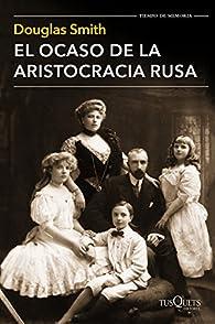 El ocaso de la aristocracia rusa par Douglas Smith