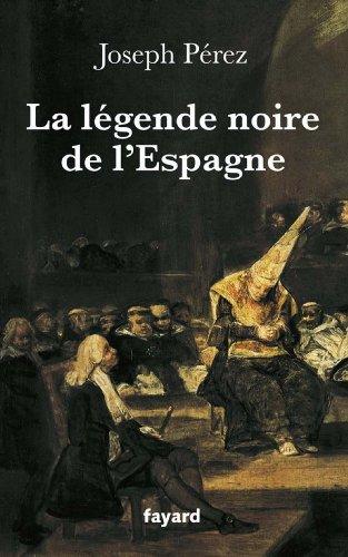 Télécharger en ligne La légende noire de l'Espagne (Divers Histoire) pdf