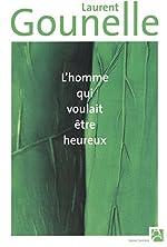 L HOMME QUI VOULAIT ETRE HEUREUX de Laurent Gounelle