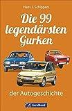 Kraftfahrzeuggeschichte: Die 99 »legendärsten« Gurken der Automobilgeschichte. Pleiten, Pech und Pannen auf vier Räd