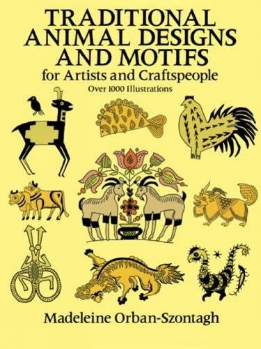 Traditional Animal Designs and Motifs: For Artists and Craftspeople par Madeleine Orban-Szontagh