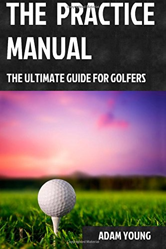 The Practice Manual: The Ultimate Guide for Golfers por Mr Adam Young