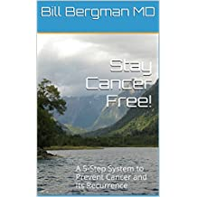 Stay Cancer Free!: A 5-Step System to Prevent Cancer and Its Recurrence (English Edition)