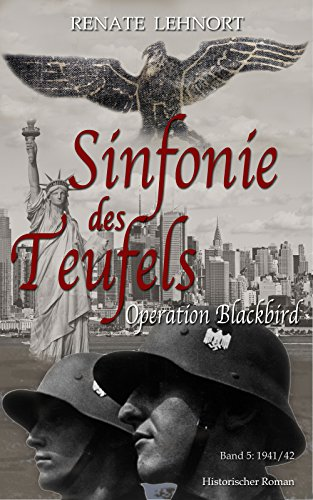 Sinfonie des Teufels - Operation Blackbird: Band 5: 1941/42 Historischer Roman