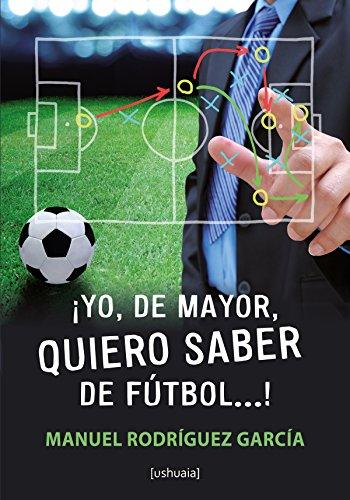 ¡Yo, de mayor, quiero saber de fútbol.! (Ensayo) por Manuel Rodríguez García