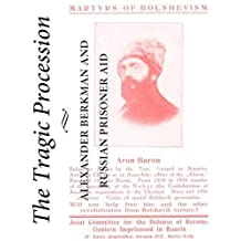 The Tragic Procession: Alexander Berkman and Russian Prisoner Aid (Anarchist Sources) by Absc (2010-03-09)