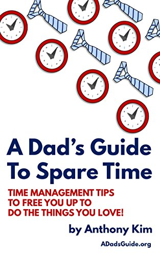 A Dads Guide to Spare Time: Time Management Tips to Free ...