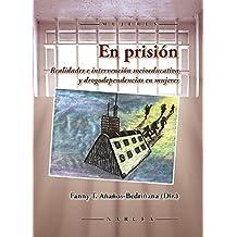 En prisión. Realidades e intervención socioeducativa y drogodependencias en mujeres.