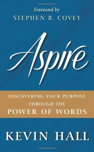 Aspire: Discovering Your Purpose Through the Power of Words by Kevin Hall (2010) Hardcover