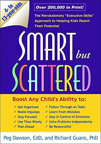 Smart but Scattered: The Revolutionary Executive Skills Approach to Helping Kids Reach Their Potential by Peg Dawson (2008-11-17)