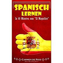 """Spanisch lernen: In 60 Minuten zum """"El Magnífico""""! (Spanisch für Anfänger, auf der Überholspur, Einfach, Schnell, meist benutzten spanischen Wörter, spanischen Alltag, lernen)"""