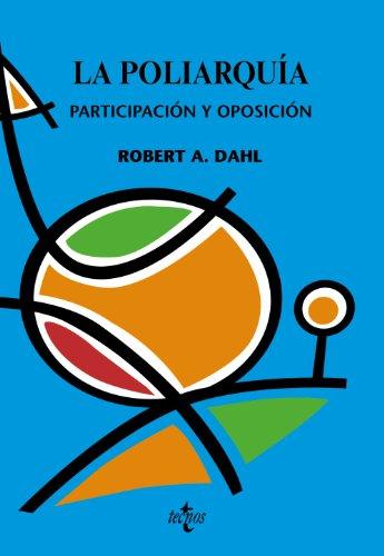 La poliarquía: Participación y oposición (Ciencia Política - Semilla Y Surco - Serie De Ciencia Política) por Robert  A. Dahl