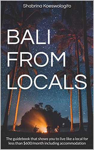 Bali from Locals: The guidebook that shows you to live like a local for less than 600/month including accommodation (English Edition)