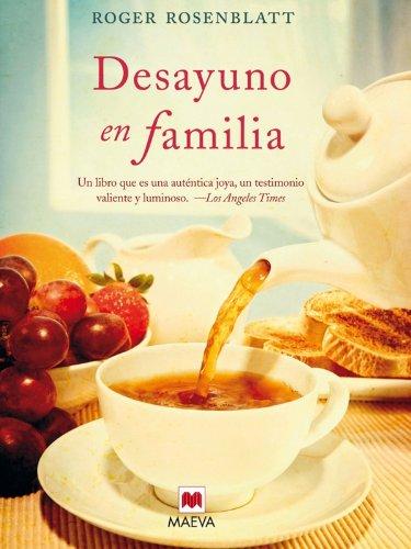 Desayuno en familia: Cuando solo las pequeñas cosas de la vida nos hacen seguir adelante. (Palabras abiertas) por Roger Rosenblatt