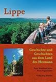 Lippe: Geschichte und Geschichten aus dem Land des Hermann