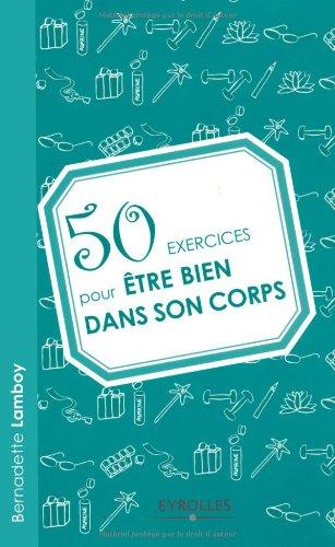 50 exercices pour être bien dans son corps par Bernadette Lamboy