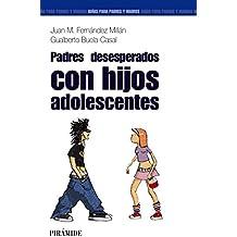 Padres desesperados con hijos adolescentes (Guías Para Padres Y Madres)