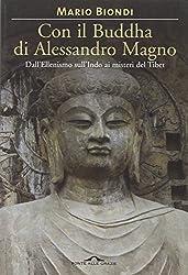 Con il Buddha di Alessandro Magno. Dall'ellenismo sull'Indo ai misteri del Tibet