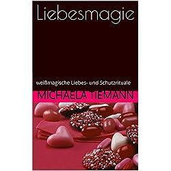 Liebesmagie: weißmagische Liebes- und Schutzrituale