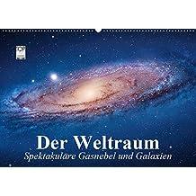 Der Weltraum. Spektakuläre Gasnebel und Galaxien (Wandkalender 2019 DIN A2 quer): Eine Reise in die wundervollen Weiten des Universums (Monatskalender, 14 Seiten) (CALVENDO Wissenschaft)