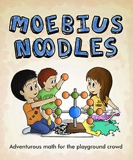 Moebius Noodles: Adventurous Math for the Playground Crowd (English Edition) par [McManaman, Yelena, Droujkova, Maria]