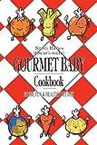Best Gourmet Recipes - GOURMET BABY: FRESH, FUN & HEALTHY RECIPES Review