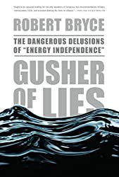 Gusher of Lies: The Dangerous Delusions of Energy Independence by Robert Bryce (2009-03-03)