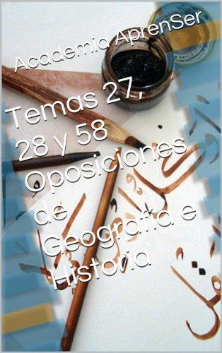 Temas 27, 28 y 58 Oposiciones de Geografía e Historia por Academia AprenSer