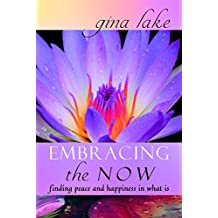 Embracing the Now: Finding Peace and Happiness in What Is (English Edition)