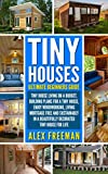 Tiny Houses : Beginners Guide: Tiny House Living On A Budget, Building Plans For A Tiny House, Enjoy Woodworking, Living Mortgage Free And Sustainably ... Design,construction,country living Book 1)