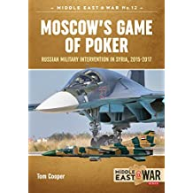 Moscow's Game of Poker: Russian Military Intervention in Syria, 2015-2017 (Middle East@War)