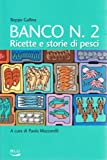 Scarica Libro Banco numero 2 Ricette e storie di pesci (PDF,EPUB,MOBI) Online Italiano Gratis