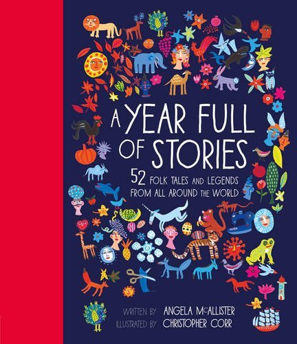 A Year Full of Stories: 52 folk tales and legends from around the world by Angela McAllister (2016-10-06)