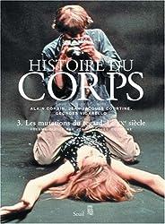 Histoire du corps : Tome 3, Les mutations du regard, Le XXe siècle