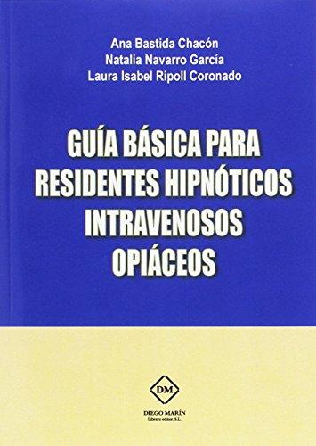 GUIA BASICA PARA RESIDENTES HIPNOTICOS INTRAVENOSOS OPIACEOS por ANA BASTIDA CHACON