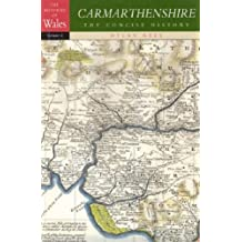 Carmarthenshire: The Concise History : (Concise Histories): The Histories of Wales Volume 2