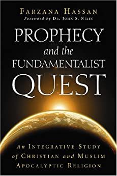 Prophecy and the Fundamentalist Quest: An Integrative Study of Christian and Muslim Apocalyptic Religion par [Hassan, Farzana]