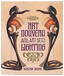 Art Nouveau and Art Deco Lighting by Alastair Duncan (1978-10-15)